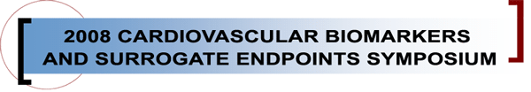 2008 Cardiovascular Biomarkers and Surrogate Endpoints Symposium