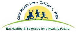 Child Health Day - October 6, 2008: Eat Healthy and Be Active for a Healthy Future