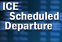ICE Scheduled Departure