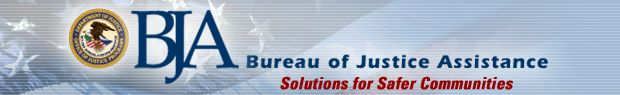 Bureau of Justice Assistance - Office of Justice Programs, U.S. Department of Justice - Solutions for Safer Communities