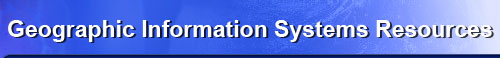 Geographic Information Systems Resources
