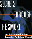 Secrets Through the Smoke--An Educational Video--Featuring Jeffery Wigand