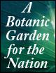 A Botanic Garden for the Nation