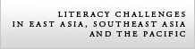 Literacy Challenges in East Asia, Southeast Asia and the Pacific