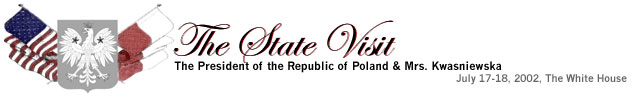 The State Visit: The President of the Republic of Poland and Mrs. Kwasniewska, July 17-18, 2002