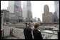 President George W. Bush and Laura Bush look over the World Trade Center site Sunday, September 10, 2006, during a visit to Ground Zero in New York City to mark the fifth anniversary of the September 11th terrorist attacks. White House photo by Eric Draper