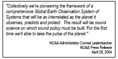 Collectively we're pioneering the framework of a comprehensive Global Earth Observation System of Systems that will be as interrelated as the planet it observes, predicts and protect. The result will be sound science on which sound policy must be built. For the first time we'll able to take the pulse of the planet. NOAA Administrator Conrad Lautenbacher NOAA Press Release April 26, 2004