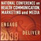 National Conference on Health Communication, Marketing, and Media.  Engage and Deliver 2008.