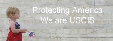 Protecting America, We are USCIS