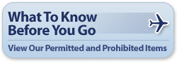 What to know before you go: View our Permitted and Prohibited Items