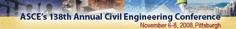 ASCE's 138th Annual Civil Engineering Conference: November 6-8, 2008, Pittsburgh