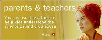 Parents and teachers: you can use these tools to help kids understand the science behind drug abuse.