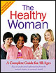 The Healthy Woman: a Complete Guide for All Ages