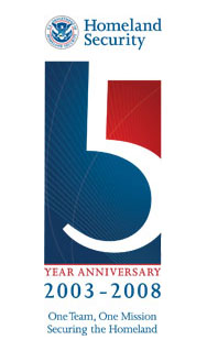 Homeland Security 5 Year Anniversary 2003 - 2008, One Team, One Mission Securing the Homeland