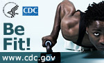 Be Fit! Visit www.cdc.gov