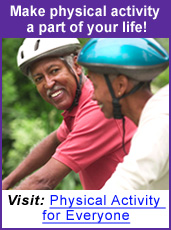 Make physical activity a part of your life! Visit: Physical Activity for Everyone