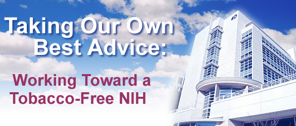 Taking Our Own Best Advice: Working Toward a Tobacco-Free NIH