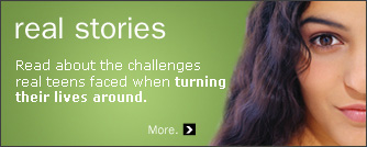 Real stories: read about the challenges real teens faced when turning their lives around.
