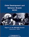 Child Development and Behavior Branch (CDBB), NICHD, Report to the NACHHD Council, September 2004