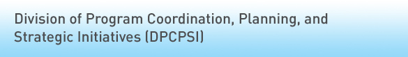 DPCPSI - Division of Program Coordination, Planning, and Strategic Initiatives