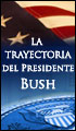 La Trayectoria del Presidente Bush