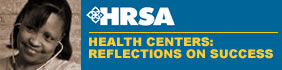 HRSA:  Health Centers: Reflections on Success - Go!