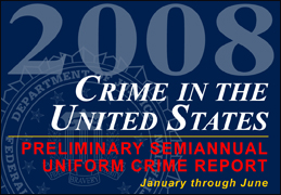 2008 CRIME IN THE UNITED STATES PRELIMINARY SEMIANNUAL UNIFORM CRIME REPORT: January through June