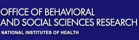 Office of Behavioral and Social Sciences Research National Institutes of Health