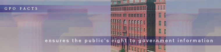 GPO Facts: Ensures the Public's Right to Government Information