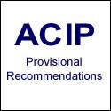 ACIP Provisional Recommendations
