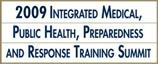 2009 Integrated Medical Public Health, Preparedness and Response Training Summit