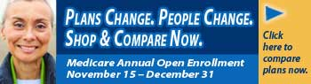 Plans Change. People Change. Shop and Compare Now. Medicare Annual Open Enrollment is from November 15 to December 31. Click here to compare plans now.
