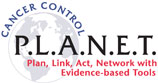 Cancer Control P.L.A.N.E.T., Plan, Link, Act, Network, with Evidence-based Tools
