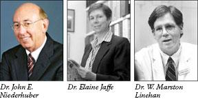 Dr. John E. Niederhuber; Dr. Elaine Jaffe; and Dr. W. Marston Linehan