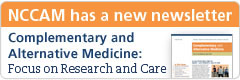 NCCAM has a news newsletter. Complementary and Alternative Medicine: Focus on Research and Care