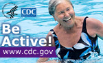 Be Active! Visit www.cdc.gov