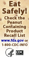 Eat Safely! Check the Peanut-containing Product Recall List. www.fda.gov or 1-800-CDC-INFO