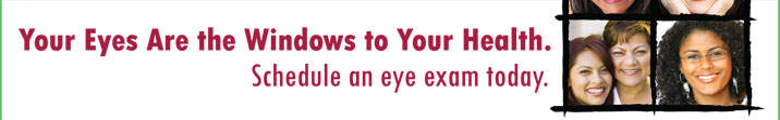 Your Eyes Are the Windows to Your Health - Schedule an eye exam today.