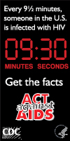 Every 9½ minutes, someone in the U.S. is infected with HIV. Get the facts. Act against AIDS.