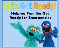 Let's Get Ready! Helping Families Get Ready For Emergencies - Sesame Street