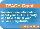TEACH Grants Receive more information about your TEACH Grant(s) and how to fulfill your service obligation Learn More