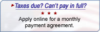 Taxes due? Can't pay in full? Apply online for a monthly payment agreement.