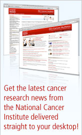 Get the latest cancer research news from the National Cancer Institute delivered straight to your desktop!
