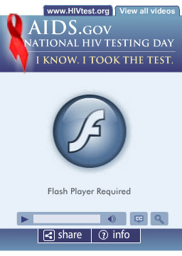 National HIV Testing Day Video Widget. I know. I took the test. Flash Player 9 is required.