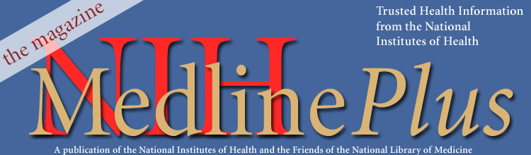 NIH MedlinePlus the Magazine, Trusted Health Information from the National Institutes of Health