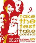 Take the Test, Take Control.  National HIV Testing Day – 6/27/2009